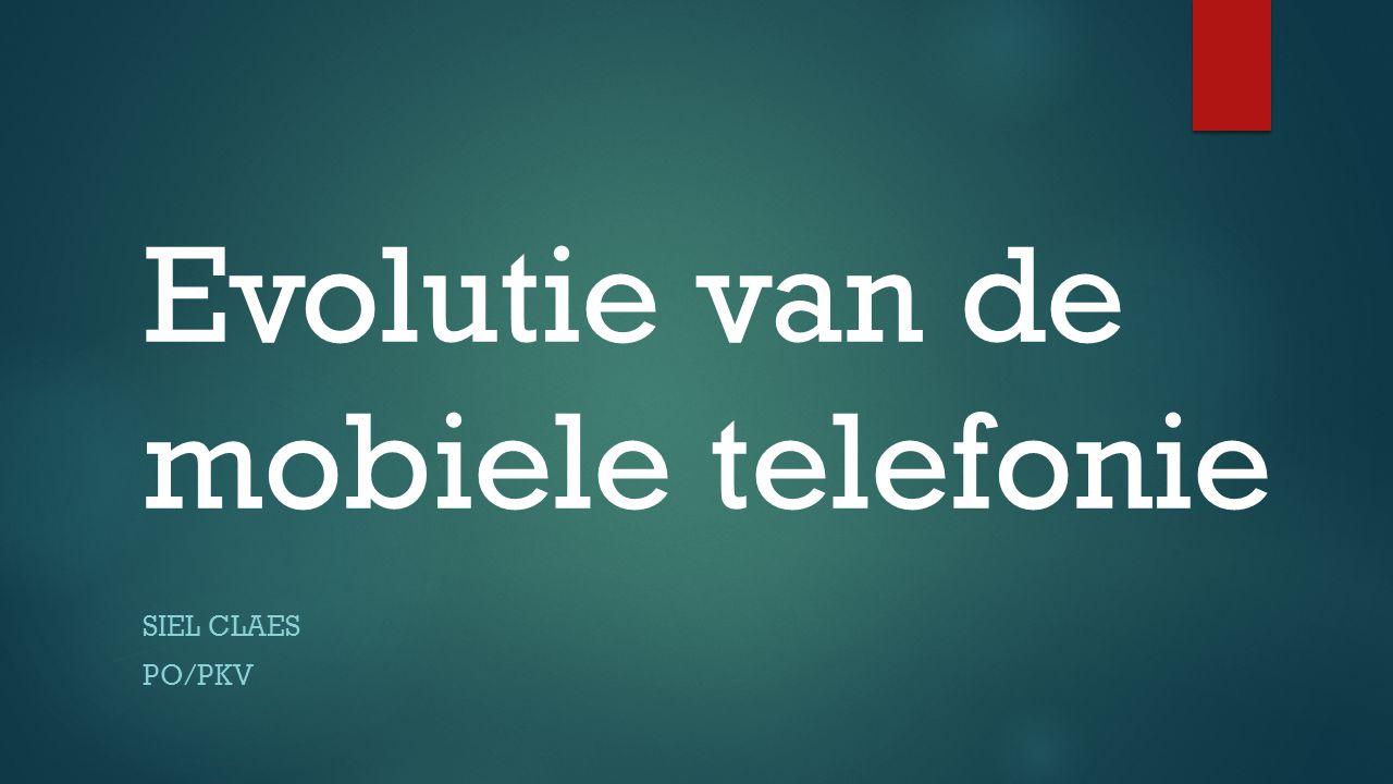 Evolutie van de mobiele telefonie SIEL CLAES PO/PKV