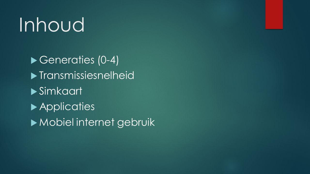 Inhoud  Generaties (0-4)  Transmissiesnelheid  Simkaart  Applicaties  Mobiel internet gebruik