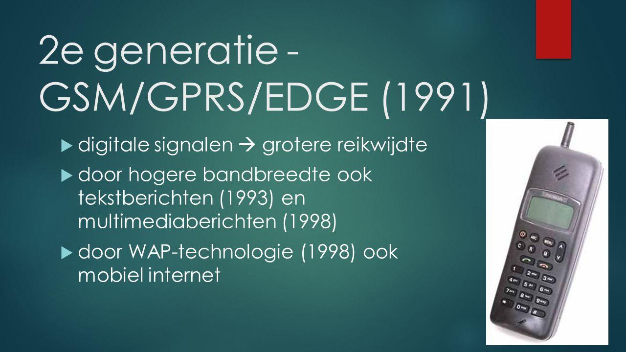 2e generatie - GSM/GPRS/EDGE (1991)  digitale signalen  grotere reikwijdte  door hogere bandbreedte ook tekstberichten (1993) en multimediaberichte