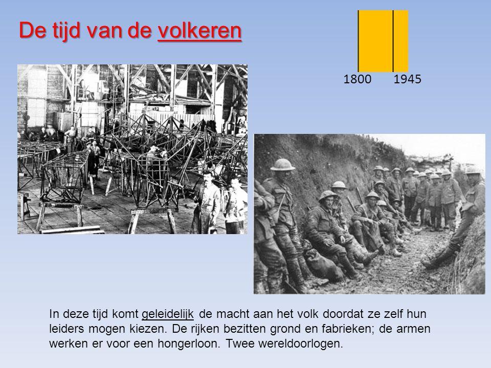 De tijd van de volkeren 18001945 In deze tijd komt geleidelijk de macht aan het volk doordat ze zelf hun leiders mogen kiezen.