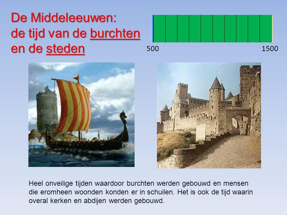 De Middeleeuwen: de tijd van de burchten en de steden 1500500 Heel onveilige tijden waardoor burchten werden gebouwd en mensen die eromheen woonden konden er in schuilen.