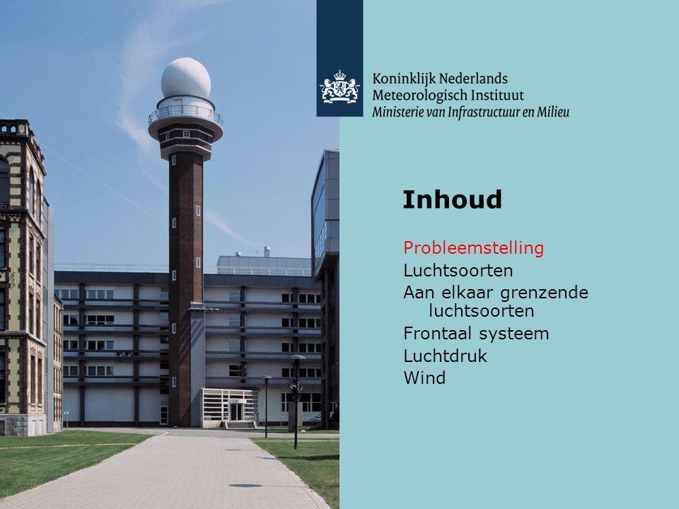 Inhoud Probleemstelling Luchtsoorten Aan elkaar grenzende luchtsoorten Frontaal systeem Luchtdruk Wind
