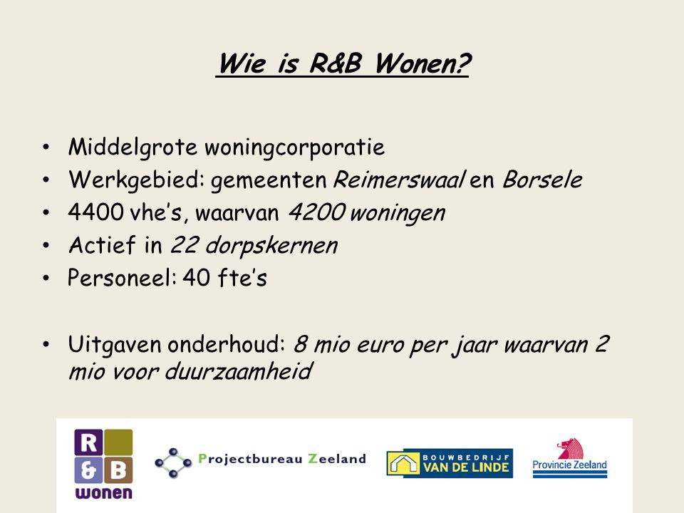 Wie is R&B Wonen? Middelgrote woningcorporatie Werkgebied: gemeenten Reimerswaal en Borsele 4400 vhe's, waarvan 4200 woningen Actief in 22 dorpskernen