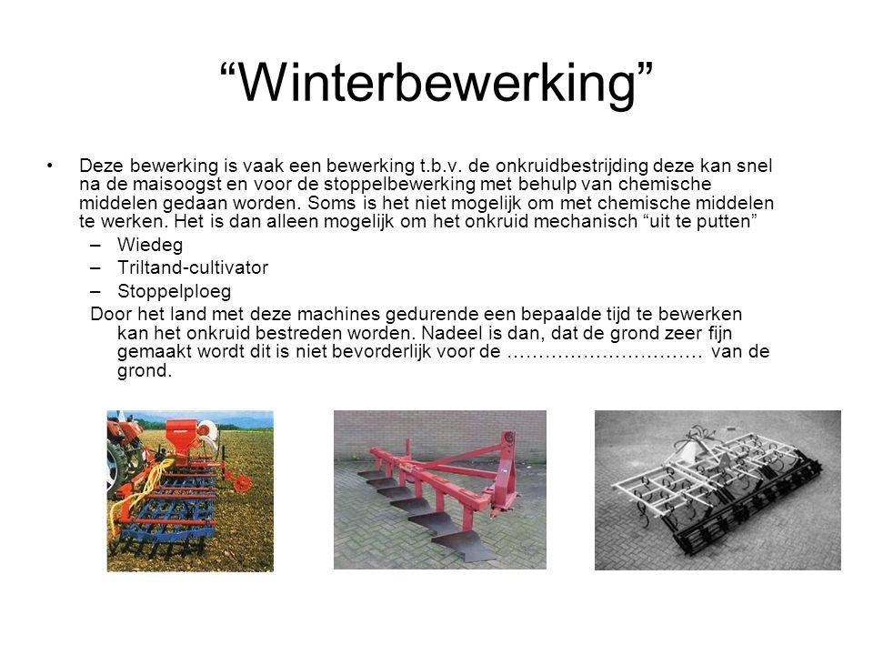 Winterbewerking Deze bewerking is vaak een bewerking t.b.v.