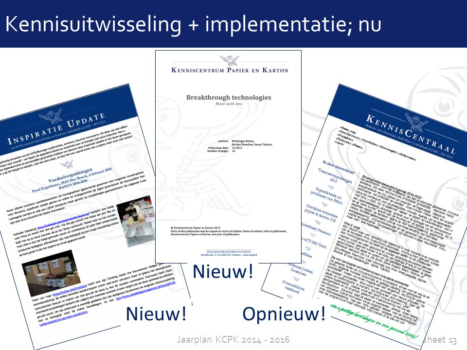 sheet 13Jaarplan KCPK 2014 - 2016 Kennisuitwisseling + implementatie; nu Nieuw! Opnieuw! Nieuw!