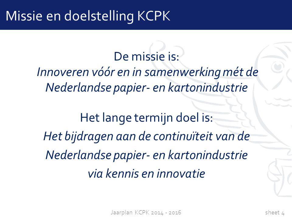 sheet 4Jaarplan KCPK 2014 - 2016 Het lange termijn doel is: Het bijdragen aan de continuïteit van de Nederlandse papier- en kartonindustrie via kennis