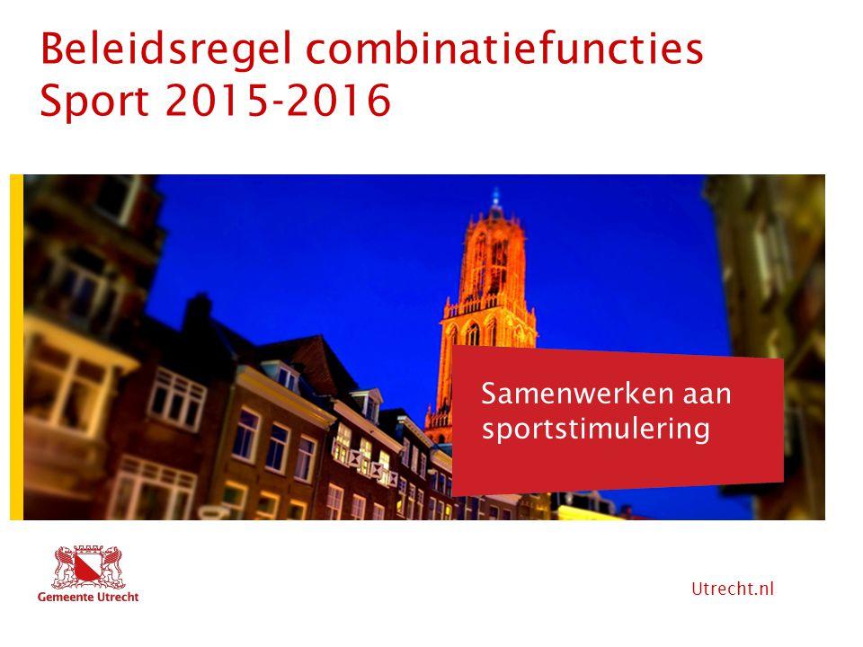 Utrecht.nl Hier komt tekst Beleidsregel combinatiefuncties Sport 2015-2016 Hier komt ook tekst Samenwerken aan sportstimulering