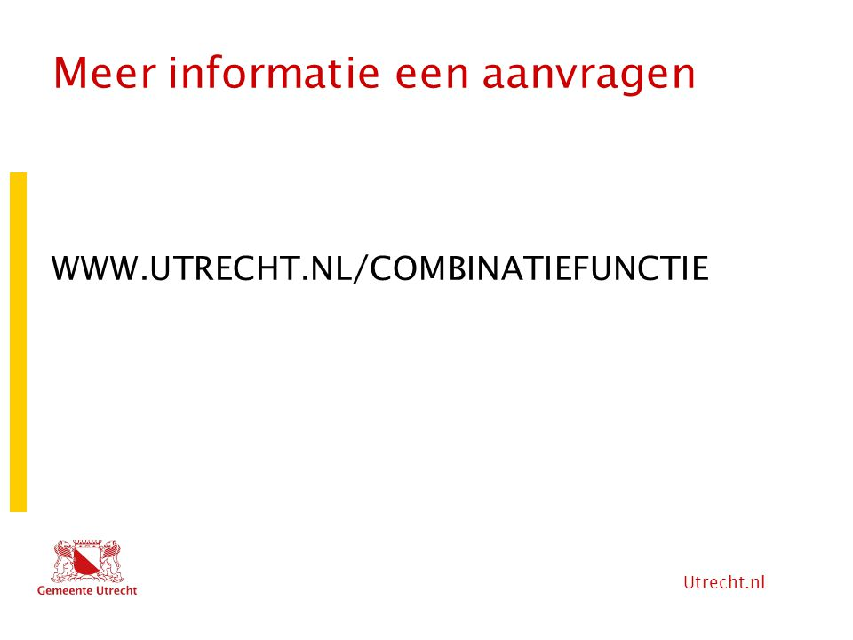 Utrecht.nl Meer informatie een aanvragen WWW.UTRECHT.NL/COMBINATIEFUNCTIE