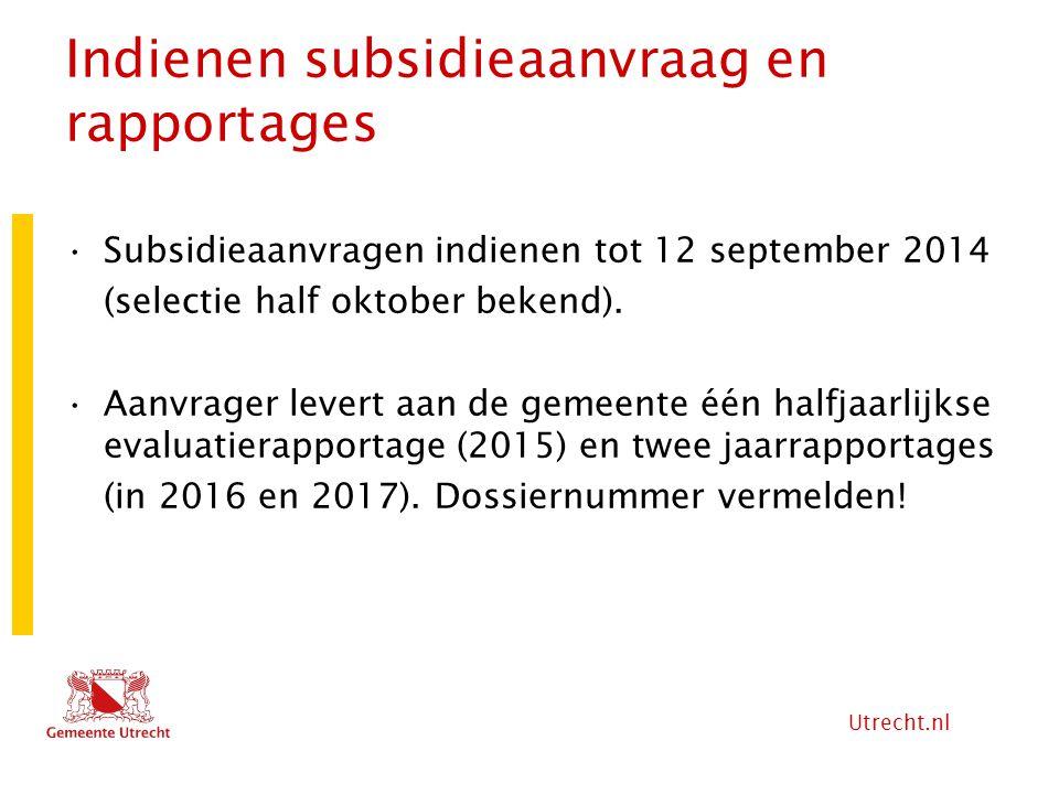 Utrecht.nl Indienen subsidieaanvraag en rapportages Subsidieaanvragen indienen tot 12 september 2014 (selectie half oktober bekend). Aanvrager levert