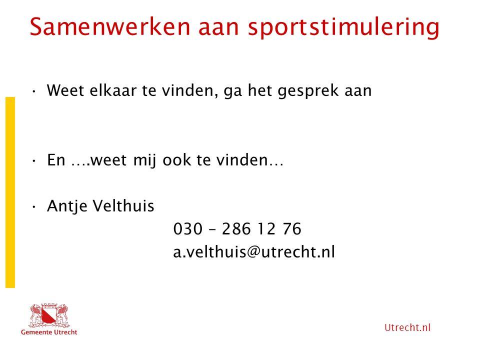 Utrecht.nl Samenwerken aan sportstimulering Weet elkaar te vinden, ga het gesprek aan En ….weet mij ook te vinden… Antje Velthuis 030 – 286 12 76 a.ve
