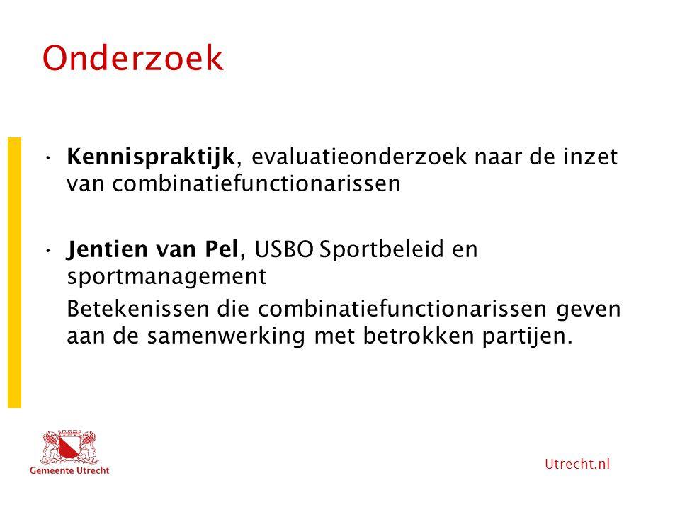 Utrecht.nl Onderzoek Kennispraktijk, evaluatieonderzoek naar de inzet van combinatiefunctionarissen Jentien van Pel, USBO Sportbeleid en sportmanageme
