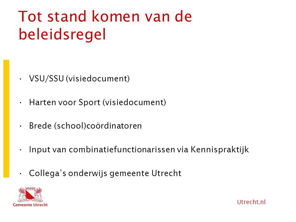 Utrecht.nl Tot stand komen van de beleidsregel VSU/SSU (visiedocument) Harten voor Sport (visiedocument) Brede (school)coördinatoren Input van combina