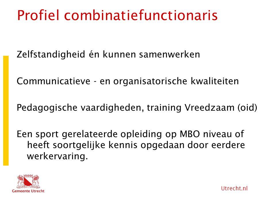 Utrecht.nl Profiel combinatiefunctionaris Zelfstandigheid én kunnen samenwerken Communicatieve - en organisatorische kwaliteiten Pedagogische vaardigh