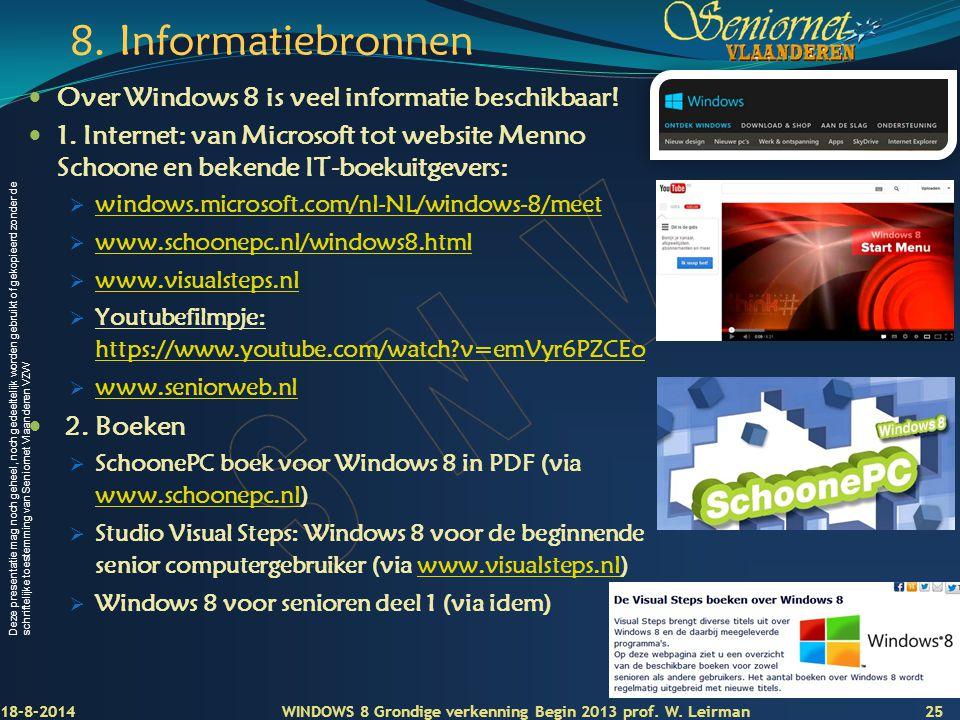 Deze presentatie mag noch geheel, noch gedeeltelijk worden gebruikt of gekopieerd zonder de schriftelijke toestemming van Seniornet Vlaanderen VZW 8.