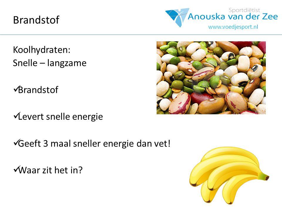 Brandstof Koolhydraten: Snelle – langzame Brandstof Levert snelle energie Geeft 3 maal sneller energie dan vet! Waar zit het in? www.voedjesport.nl