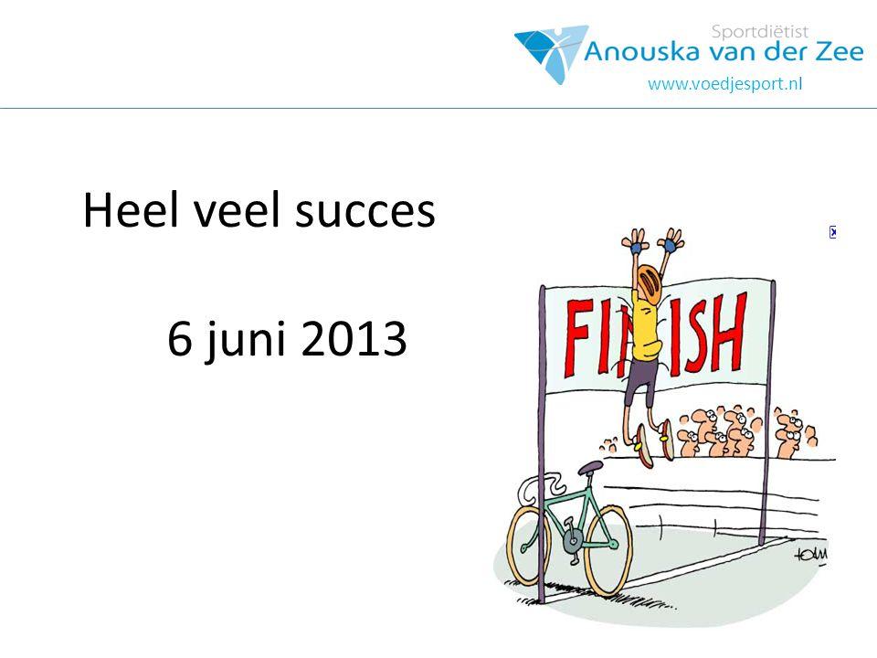 Heel veel succes 6 juni 2013
