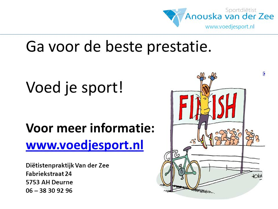 www.voedjesport.nl Ga voor de beste prestatie. Voed je sport! Voor meer informatie: www.voedjesport.nl Diëtistenpraktijk Van der Zee Fabriekstraat 24