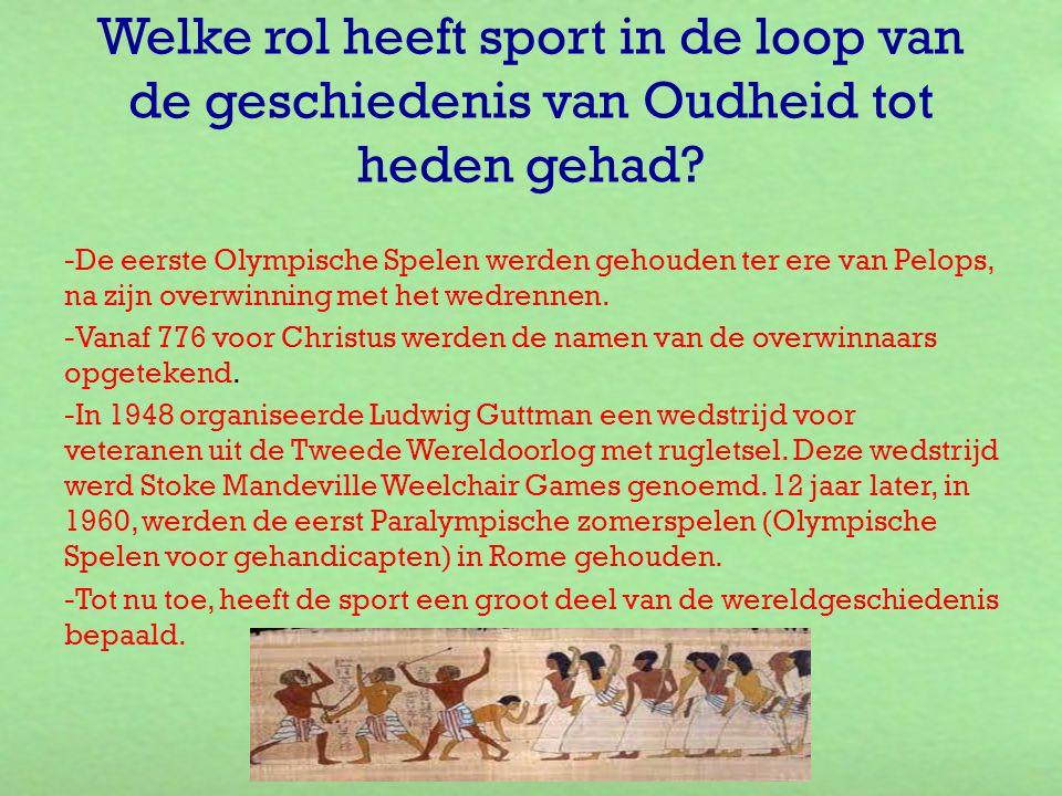 Welke rol heeft sport in de loop van de geschiedenis van Oudheid tot heden gehad? -De eerste Olympische Spelen werden gehouden ter ere van Pelops, na