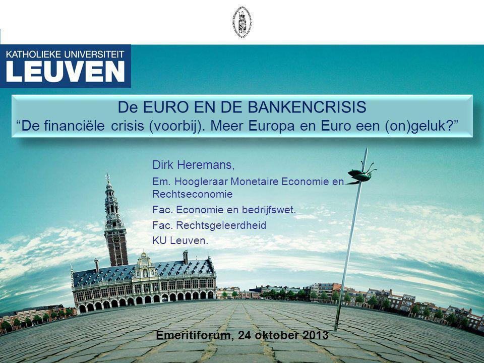 Dirk Heremans, Em. Hoogleraar Monetaire Economie en Rechtseconomie Fac. Economie en bedrijfswet. Fac. Rechtsgeleerdheid KU Leuven. De EURO EN DE BANKE