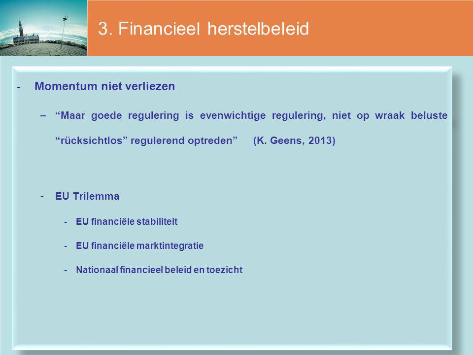 """3. Financieel herstelbeleid -Momentum niet verliezen –""""Maar goede regulering is evenwichtige regulering, niet op wraak beluste """"rücksichtlos"""" regulere"""