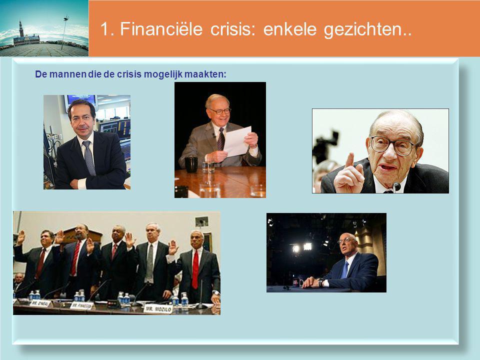 1. Financiële crisis: enkele gezichten.. De mannen die de crisis mogelijk maakten: