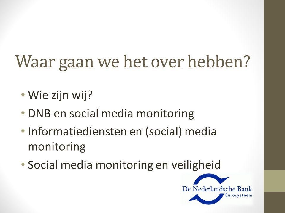 Waar gaan we het over hebben? Wie zijn wij? DNB en social media monitoring Informatiediensten en (social) media monitoring Social media monitoring en