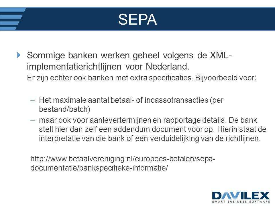 SEPA  Sommige banken werken geheel volgens de XML- implementatierichtlijnen voor Nederland. Er zijn echter ook banken met extra specificaties. Bijvoo