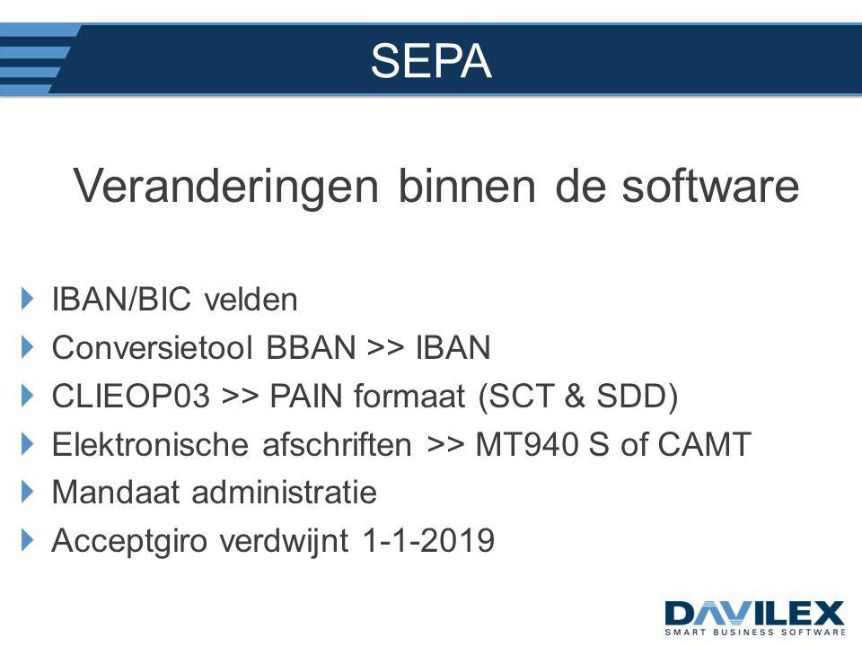 SEPA Veranderingen binnen de software  IBAN/BIC velden  Conversietool BBAN >> IBAN  CLIEOP03 >> PAIN formaat (SCT & SDD)  Elektronische afschrifte
