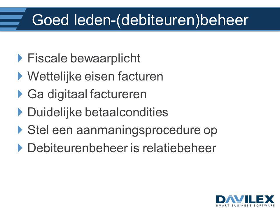 Goed leden-(debiteuren)beheer  Fiscale bewaarplicht  Wettelijke eisen facturen  Ga digitaal factureren  Duidelijke betaalcondities  Stel een aanm
