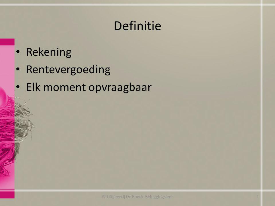 Soorten Wettelijk gereglementeerde spaarrekening Hoogrentende spaarrekening Internetspaarrekening © Uitgeverij De Boeck Beleggingsleer3