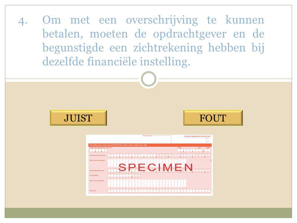 5.Als je een overschrijving naar de bank brengt of elektronisch verzendt, wordt ze altijd meteen uitgevoerd.