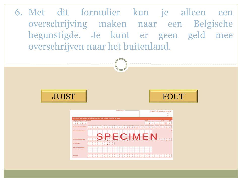 6.Met dit formulier kun je alleen een overschrijving maken naar een Belgische begunstigde.