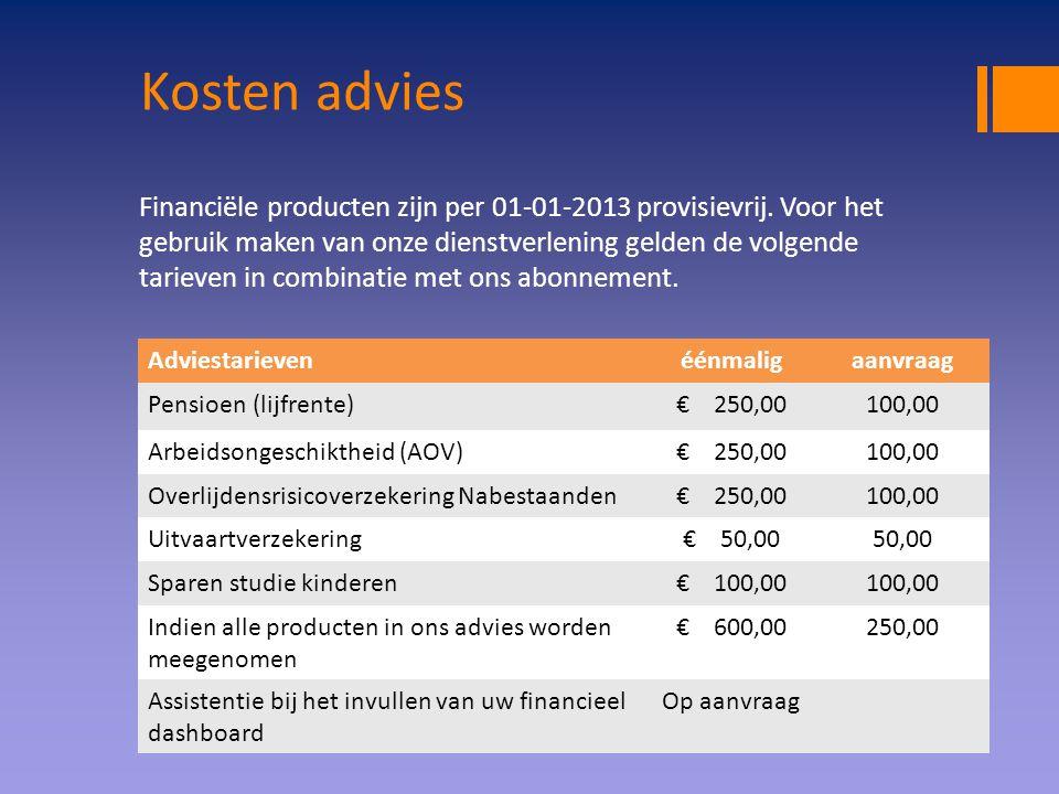 Kosten advies Financiële producten zijn per 01-01-2013 provisievrij. Voor het gebruik maken van onze dienstverlening gelden de volgende tarieven in co