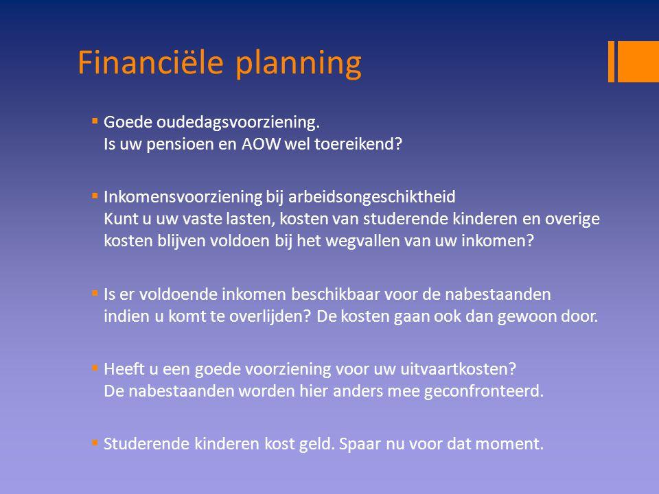 Financiële planning  Goede oudedagsvoorziening. Is uw pensioen en AOW wel toereikend?  Inkomensvoorziening bij arbeidsongeschiktheid Kunt u uw vaste