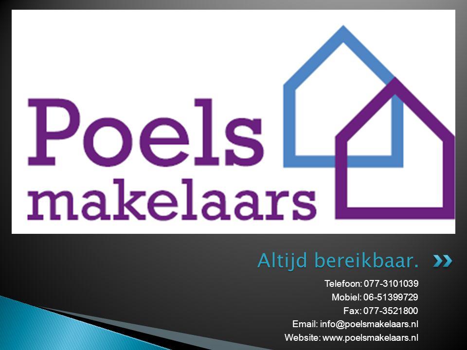Telefoon: 077-3101039 Mobiel: 06-51399729 Fax: 077-3521800 Email: info@poelsmakelaars.nl Website: www.poelsmakelaars.nl Altijd bereikbaar.