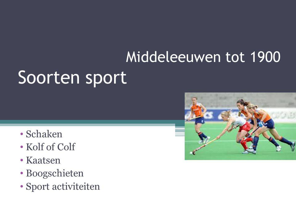 Middeleeuwen tot 1900 Soorten sport Schaken Kolf of Colf Kaatsen Boogschieten Sport activiteiten