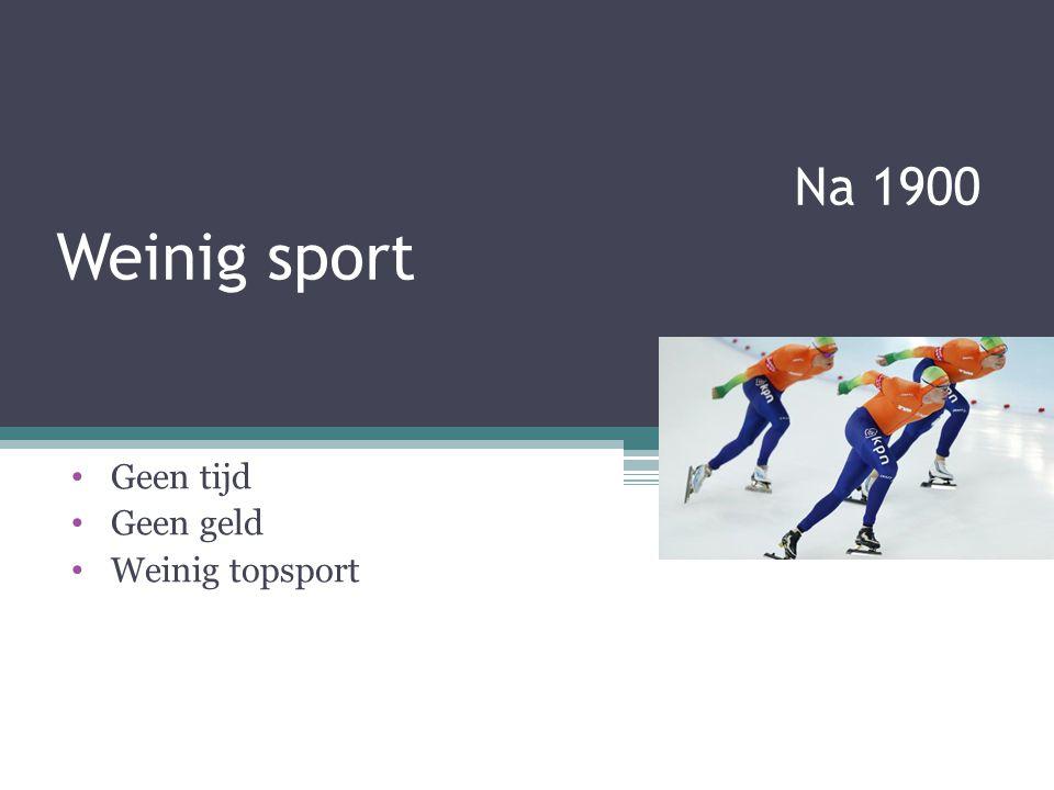 Na 1900 Weinig sport Geen tijd Geen geld Weinig topsport