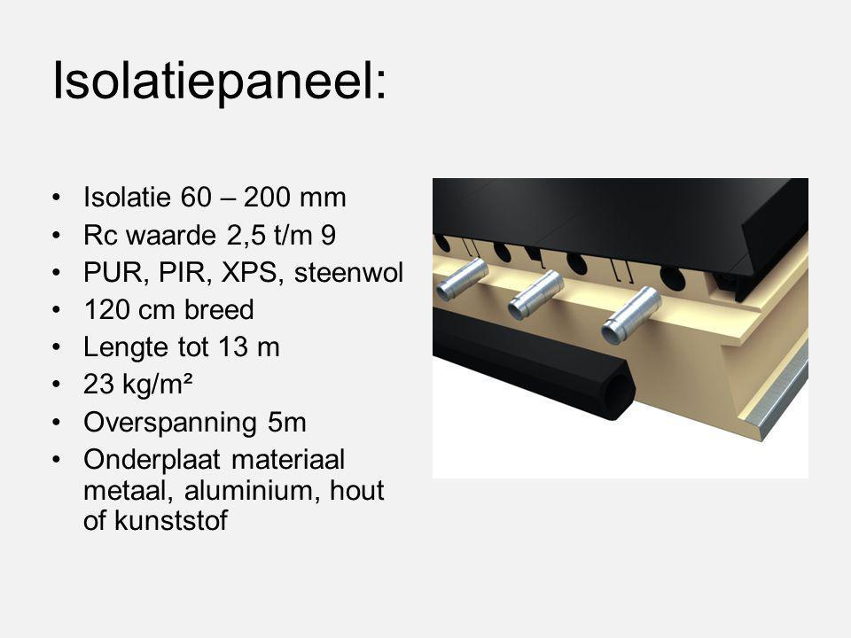 Isolatiepaneel: Isolatie 60 – 200 mm Rc waarde 2,5 t/m 9 PUR, PIR, XPS, steenwol 120 cm breed Lengte tot 13 m 23 kg/m² Overspanning 5m Onderplaat mate