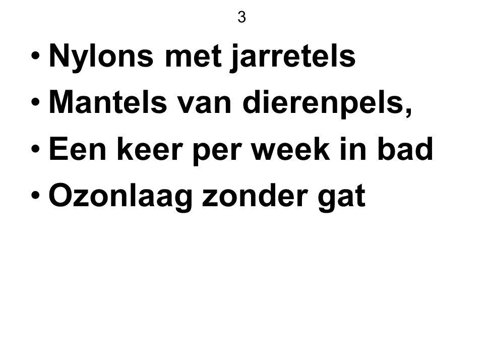 3 Nylons met jarretels Mantels van dierenpels, Een keer per week in bad Ozonlaag zonder gat