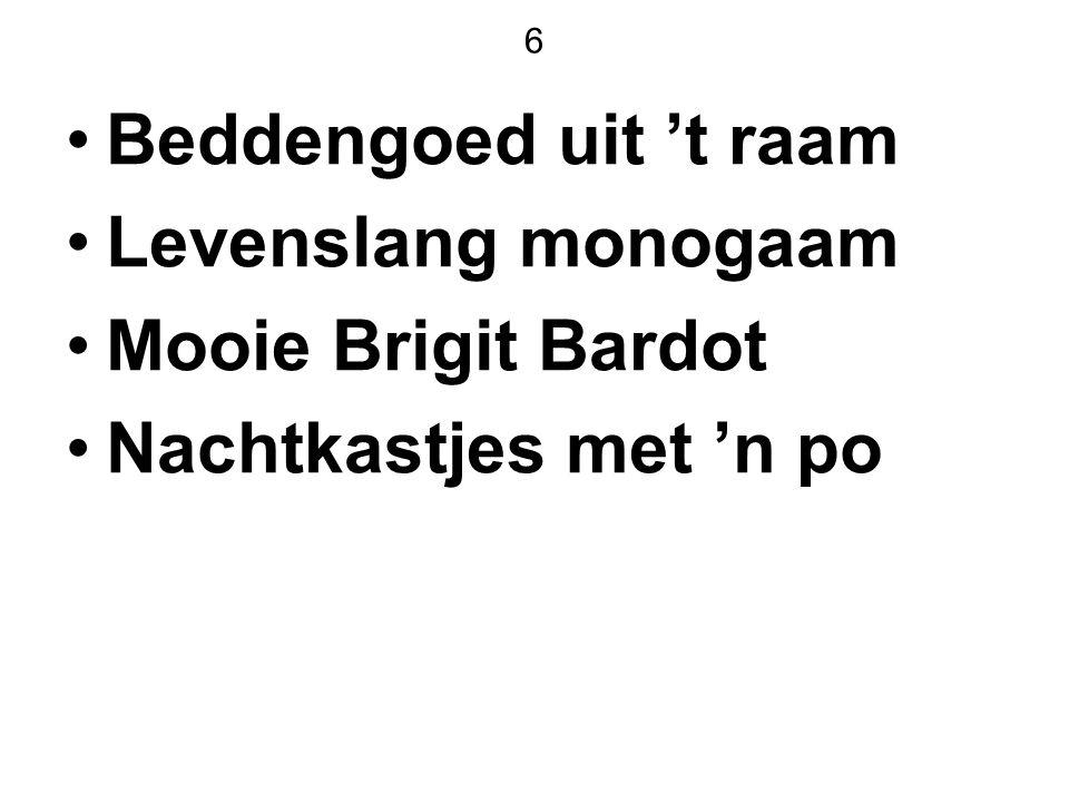 6 Beddengoed uit 't raam Levenslang monogaam Mooie Brigit Bardot Nachtkastjes met 'n po