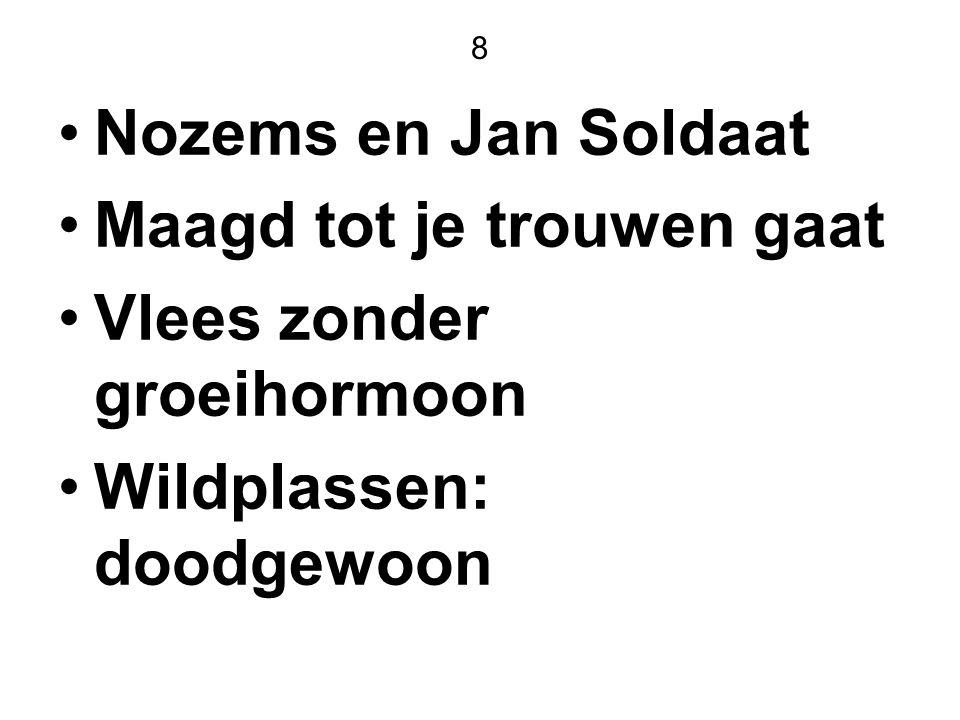 8 Nozems en Jan Soldaat Maagd tot je trouwen gaat Vlees zonder groeihormoon Wildplassen: doodgewoon