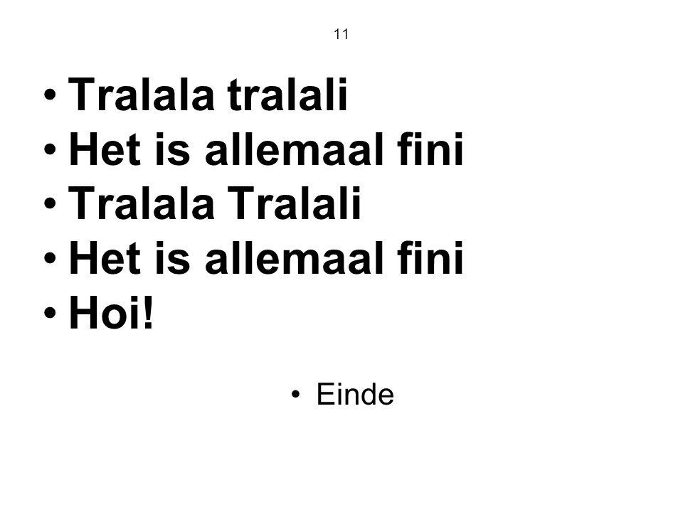 11 Tralala tralali Het is allemaal fini Tralala Tralali Het is allemaal fini Hoi! Einde