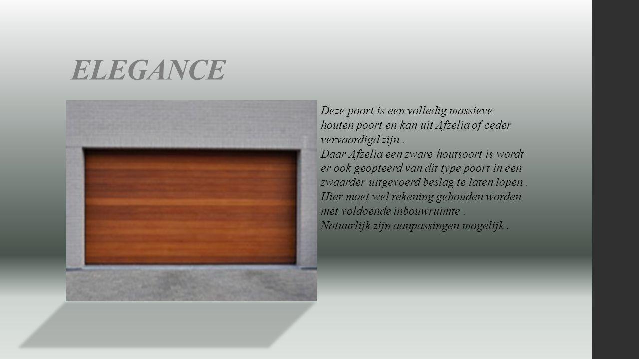 ELEGANCE Deze poort is een volledig massieve houten poort en kan uit Afzelia of ceder vervaardigd zijn. Daar Afzelia een zware houtsoort is wordt er o