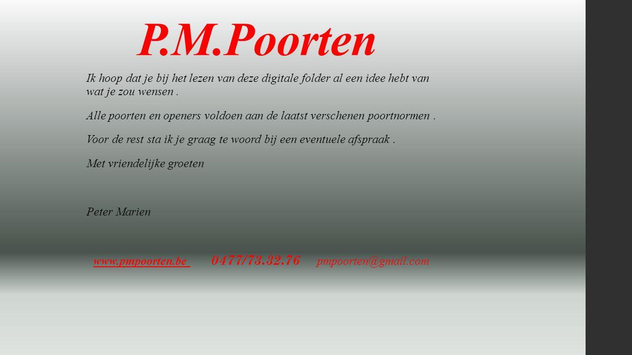 P.M.Poorten Ik hoop dat je bij het lezen van deze digitale folder al een idee hebt van wat je zou wensen. Alle poorten en openers voldoen aan de laats