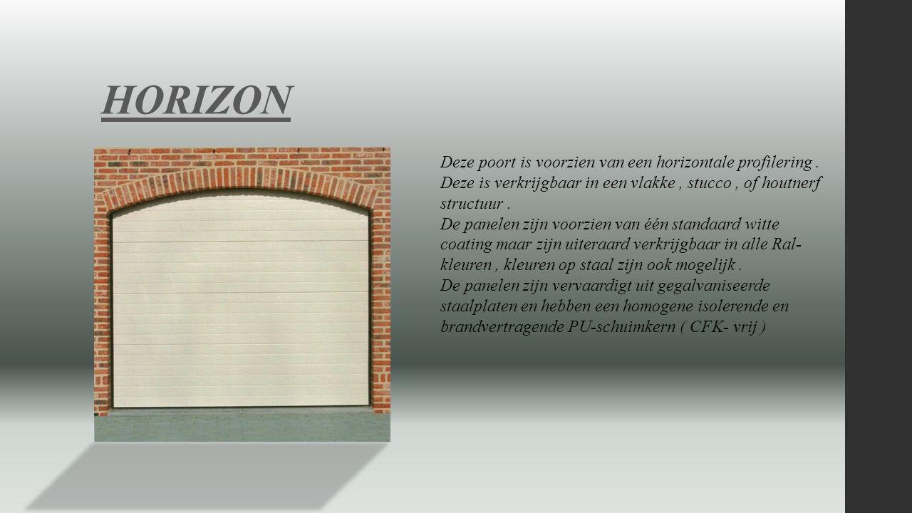 HORIZON Deze poort is voorzien van een horizontale profilering. Deze is verkrijgbaar in een vlakke, stucco, of houtnerf structuur. De panelen zijn voo