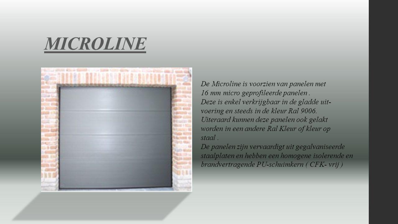 MICROLINE De Microline is voorzien van panelen met 16 mm micro geprofileerde panelen. Deze is enkel verkrijgbaar in de gladde uit- voering en steeds i