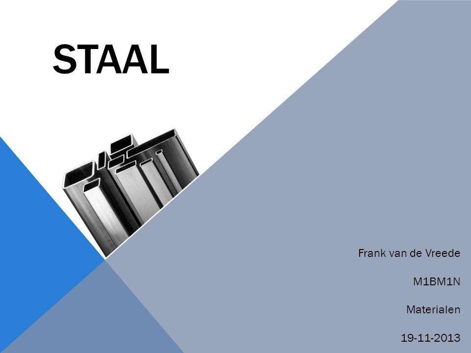 INHOUD  1.1De vervaardiging van het ijzer (Ruwijzer)  1.2De vervaardiging van staal  1.3Het vervaardigen van staalproducten  1.4Staalkwaliteiten  1.5Eigenschappen van staal  1.6De corrosie van staal FRANK VAN DE VREEDE 19-11-2013