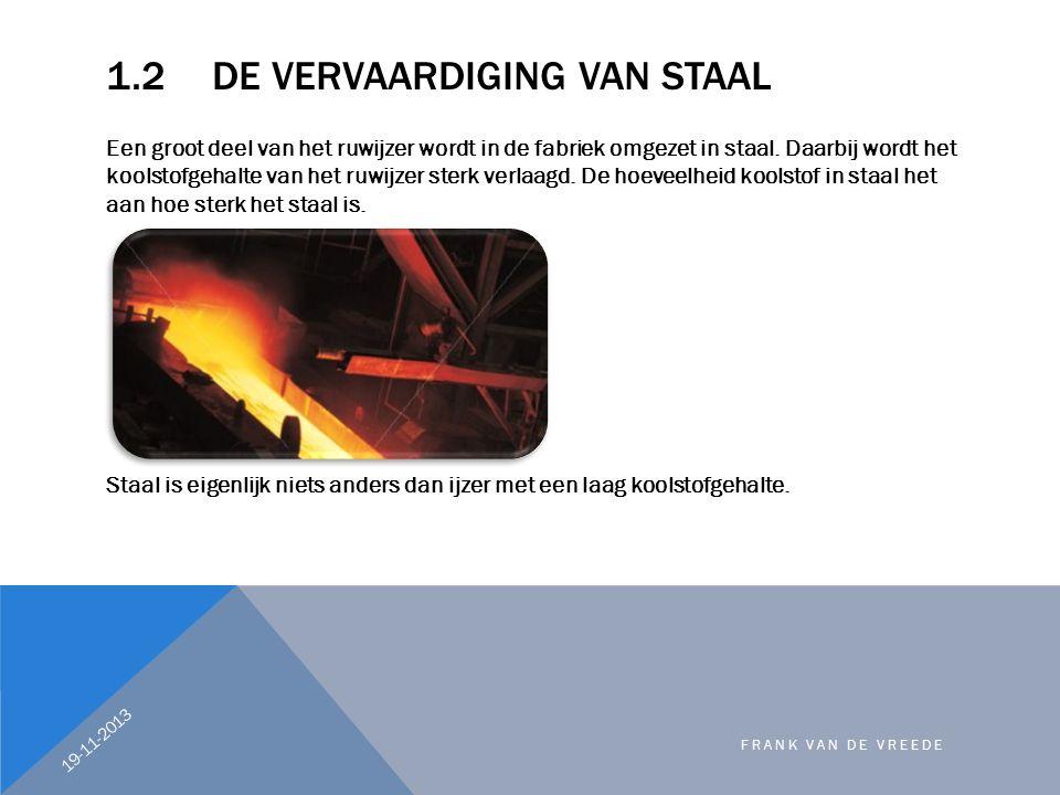 1.2DE VERVAARDIGING VAN STAAL Een groot deel van het ruwijzer wordt in de fabriek omgezet in staal. Daarbij wordt het koolstofgehalte van het ruwijzer