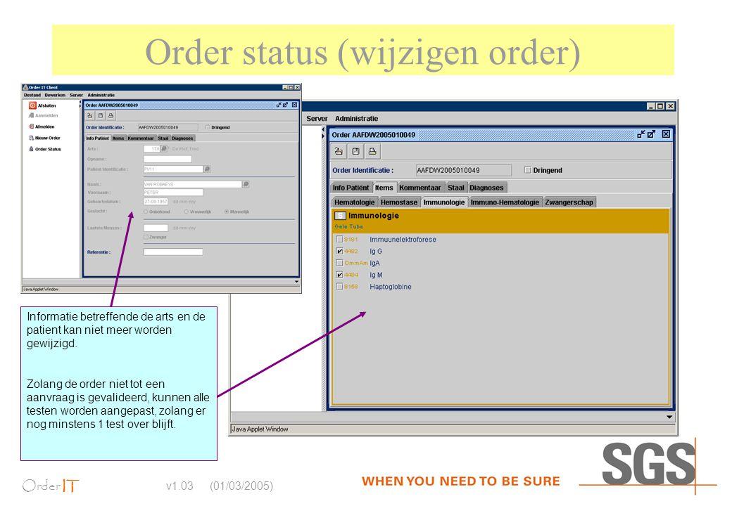 Order IT v1.03 (01/03/2005) Order status (wijzigen order) Informatie betreffende de arts en de patient kan niet meer worden gewijzigd. Zolang de order