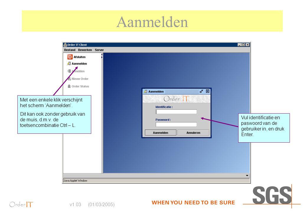 Order IT v1.03 (01/03/2005) Aanmelden Met een enkele klik verschijnt het scherm 'Aanmelden'. Dit kan ook zonder gebruik van de muis, d.m.v. de toetsen
